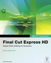Apple Pro Training Series - Final Cut Express HD ebook by Diana Weynand
