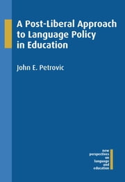 A Post-Liberal Approach to Language Policy in Education ebook by John E. Petrovic
