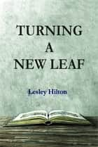 Turning a New Leaf - An intriguing psychological thriller ebook by Lesley Hilton