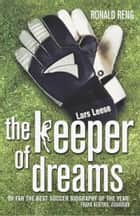 Keeper Of Dreams - One Man's Controversial Story of Life in the English Premiership ebook by Ronald Reng