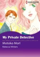 My Private Detective (Harlequin Comics) ebook by Rebecca Winters,Motoko Mori