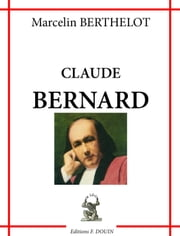 Claude BERNARD ebook by Marcelin BERTHELOT