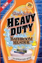 Uncle John's Heavy Duty Bathroom Reader ebook by Bathroom Readers' Institute