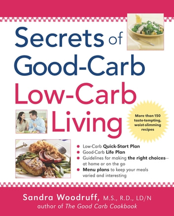 Secrets of Good-Carb/Low-Carb Living ebook by Sandra Woodruff