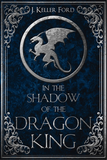 In the Shadow of the Dragon King ebook by J. Keller Ford