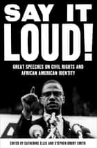 Say It Loud! - Great Speeches on Civil Rights and African American Identity ebook by Catherine Ellis, Stephen Drury Smith