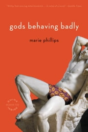Gods Behaving Badly - A Novel ebook by Marie Phillips