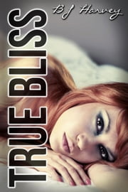 True Bliss - Bliss, #2 ebook by BJ Harvey