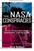 The NASA Conspiracies - The Truth Behind the Moon Landings, Censored Photos , and The Face on Mars ebook by Nick Redfern