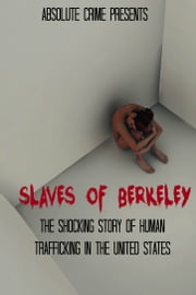 Slaves of Berkeley: The Shocking Story of Human Trafficking In the United States ebook by Tim Huddleston