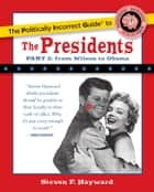 The Politically Incorrect Guide to the Presidents, Part 2 - From Wilson to Obama ebook by Steven F. Hayward