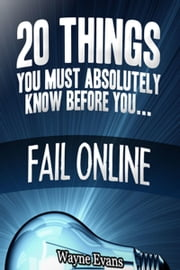 20 Things You Must Absolutely Know Before You Fail Online ebook by Kobo.Web.Store.Products.Fields.ContributorFieldViewModel