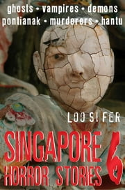 Singapore Horror Stories - Vol 6 ebook by Loo Si Fer