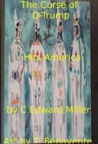 The Curse of D-Trump Hits America ebook by Rev. C Edward Miller