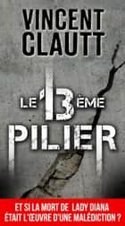LE 13 eme PILIER eBook by Vincent CLAUTT