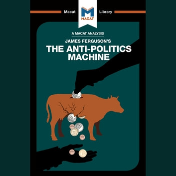 The Macat Analysis of James Ferguson's The Anti-Politics Machine audiobook by Julie Jenkins