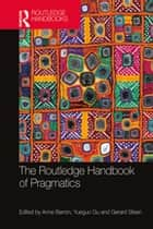 The Routledge Handbook of Pragmatics ebook by Anne Barron, Yueguo Gu, Gerard Steen
