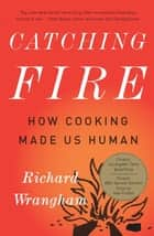 Catching Fire ebook by Richard Wrangham