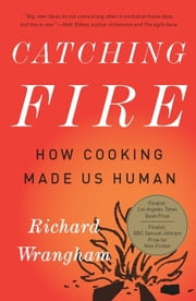 Catching Fire - How Cooking Made Us Human ebook by Richard Wrangham