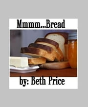 Mmm..Bread ebook by Beth Price