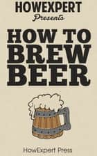 How to Brew Beer ebook by HowExpert