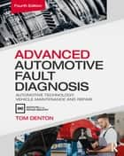 Advanced Automotive Fault Diagnosis, 4th ed - Automotive Technology: Vehicle Maintenance and Repair ebook by Tom Denton