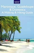 Martinique, Guadeloupe & Dominica: A Walking & Hiking Guide ebook by Leonard  Adkins
