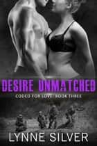 Desire Unmatched - Coded for Love, #3 ebook by Lynne Silver