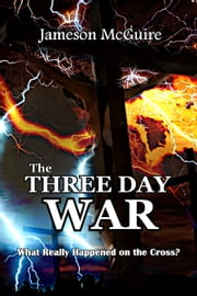 The Three Day War: What Really Happened on the Cross? ebook by Jameson McGuire