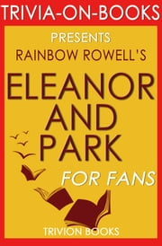 Eleanor & Park: A Novel by Rainbow Rowell (Trivia-on-Books) ebook by Trivion Books