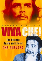 Viva Che! - The Strange Death and Life of Che Guevara ebook by Andrew Sinclair