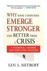 Why Some Companies Emerge Stronger and Better from a Crisis - 7 Essential Lessons for Surviving Disaster ebook by Ian I. Mitroff