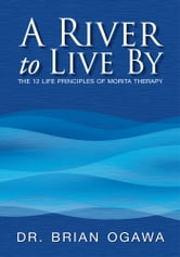 A River to Live By ebook by Dr. Brian Ogawa