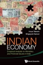 Indian Economy - Empirical Analysis on Monetary and Financial Issues in India ebook by Takeshi Inoue, Shigeyuki Hamori