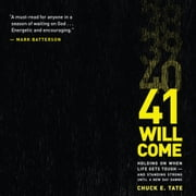 41 Will Come - Holding On When Life Gets Tough - and Standing Strong Until a New Day Dawns audiobook by Chuck E. Tate