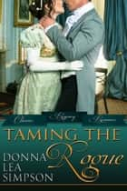 Taming the Rogue - 3 Classic Regency Romance Novellas ebook by Donna Lea Simpson