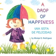 A Drop of Happiness ebook by Moises D. Rodriguez