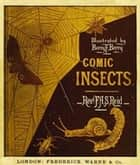 Comic Insects (Illustrated) ebook by F. A. S. Reid