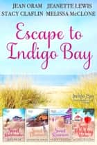 Escape to Indigo Bay - Four Sweet Beach Reads 電子書 by Jean Oram, Jeanette Lewis, Stacy Claflin, Melissa McClone
