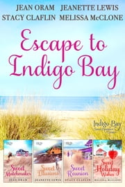 Escape to Indigo Bay - Four Sweet Beach Reads 電子書籍 by Jean Oram, Jeanette Lewis, Stacy Claflin,...