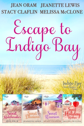 Escape to Indigo Bay - Four Sweet Beach Reads ebook by Jean Oram,Jeanette Lewis,Stacy Claflin,Melissa McClone