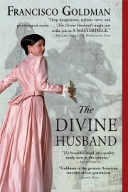 The Divine Husband - A Novel ebook by Francisco Goldman