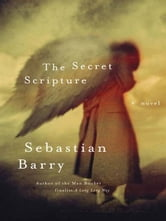 The Secret Scripture - A Novel ebook by Sebastian Barry