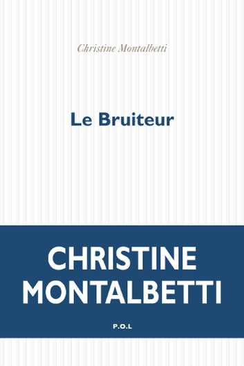 Le Bruiteur ebook by Christine Montalbetti