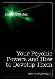 Your Psychic Powers and How to Develop Them ebook by Hereward Carrington