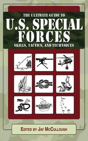 Ultimate Guide to U.S. Special Forces Skills, Tactics, and Techniques ebook by Jay McCullough