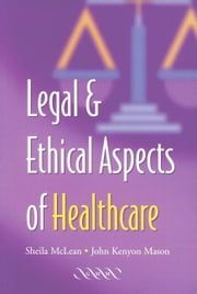 Legal and Ethical Aspects of Healthcare ebook by McLean, S. A. M.