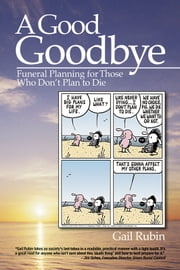 A Good Goodbye - Funeral Planning for Those Who Don't Plan to Die ebook by Gail Rubin