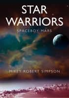 Spaceboy Mars: Star Warriors ebook by Mikey Robert Simpson