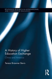 A History of Higher Education Exchange - China and America ebook by Teresa Brawner Bevis